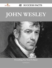 John Wesley 46 Success Facts - Everything you need to know about John Wesley ebook by Carol Romero