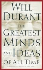 The Greatest Minds and Ideas of All Time ebook by Will Durant