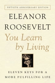 You Learn By Living - Eleven Keys for a More Fulfilling Life ebook by Eleanor Roosevelt