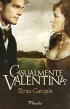Casualmente Valentina ebook by Elena Garquin