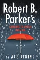 Robert B. Parker's Someone to Watch Over Me ebook by Ace Atkins