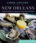 Food Lovers' Guide to® New Orleans - The Best Restaurants, Markets & Local Culinary Offerings ebook by Becky Retz, James Gaffney
