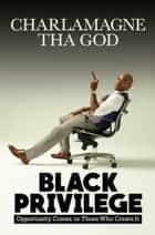 Black Privilege ebook by Opportunity Comes to Those Who Create It