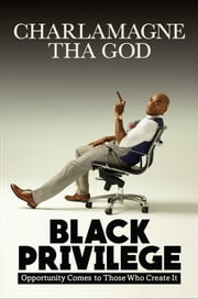 Black Privilege - Opportunity Comes to Those Who Create It ebook by Charlamagne Tha God