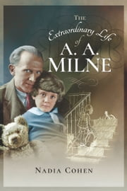 The Extraordinary Life of A A Milne ebook by Nadia  Cohen