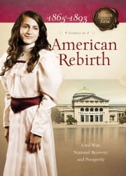 American Rebirth: Civil War, National Recovery, and Prosperity - Civil War, National Recovery, and Prosperity ebook by Norma Jean Lutz,Callie Smith Grant,Susan Martins Miller,JoAnn A. Grote