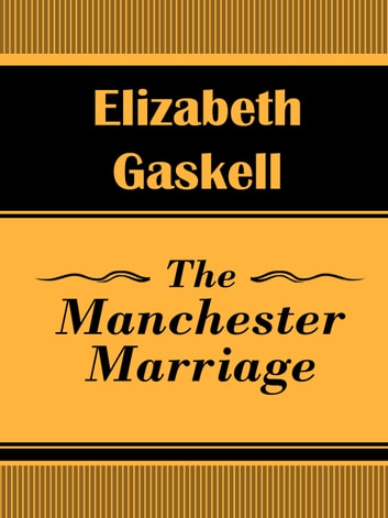The Manchester Marriage ebook by Elizabeth Gaskell