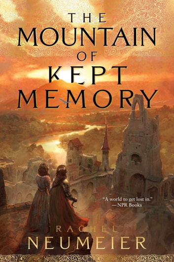 The Mountain of Kept Memory ebook by Rachel Neumeier