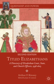Titled Elizabethans - A Directory of Elizabethan Court, State, and Church Officers, 1558–1603 ebook by A. Kinney,J. Lawson
