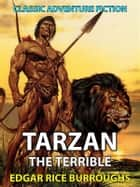 Tarzan the Terrible - Classic Adventure Fiction ebook by