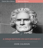A Disquisition on Government ebook by John C. Calhoun