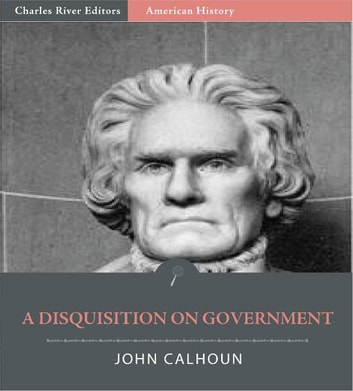 a review of the disquisition of government by john calhoun A disquisition on government ile john c calhoun ekitabı satın al fiyat john caldwell calhoun (march 18, 1782 march 31, 1850) was a leading politician and political theorist from south carolina during the first half of the 19th century.