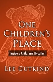 One Children's Place - Inside a Children's Hospital ebook by Lee Gutkind
