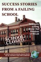 Success Stories From a Failing School ebook by Marilyn Johnston-Parsons,Melissa Wilson,Jeff Bernardi,Martha Bowling,Marilyn Karl,Elizabeth Lloyd,Melanie McCualsky,Gerrie McManamon,Andrew Nash,Robert Owens,Steve Schack
