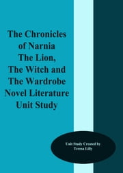 The Chronicles of Narnia The Lion, the Witch and the Wardrobe Novel Literature Unit Study ebook by Teresa Lilly