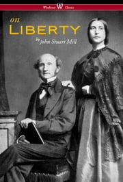 On Liberty (Wisehouse Classics - The Authoritative Harvard Edition 1909) ebook by John Stuart Mill,Sam Vaseghi