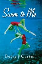 Swim to Me ebook by Betsy Carter
