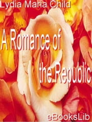 A Romance of the Republic ebook by Lydia Maria Francis Child