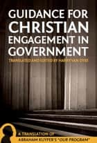 Guidance For Christian Engagement In Government ebook by Abraham Kuyper