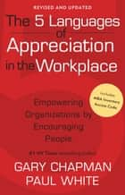 The 5 Languages of Appreciation in the Workplace ebook by Gary D Chapman,Paul E. White
