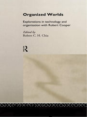 Organized Worlds - Explorations in Technology and Organization with Robert Cooper ebook by Robert Chia