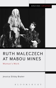 Ruth Maleczech at Mabou Mines - Woman's Work ebook by Jessica Silsby Brater,Prof. Enoch Brater,Mark Taylor-Batty