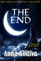 The End - A Retold Fairy Tale ebook by Anna Godiva