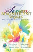 Seven Magnificent Women ebook by Ruth Murphy et al