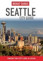 Insight Guides: Seattle City Guide ebook by Insight Guides