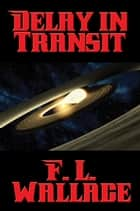 Delay in Transit ebook by F. L. Wallace