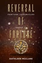 Reversal of Fortune - Fortune Chronicles Short #1 ebook by Kathleen McClure