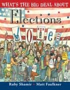 What's the Big Deal About Elections ebook by