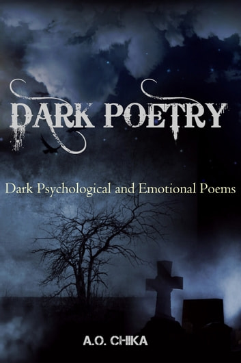 Dark Poetry - Dark Psychological and Emotional Poems ebook by A.O. Chika