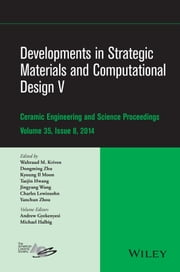 Developments in Strategic Materials and Computational Design V - Ceramic Engineering and Science Proceedings, Volume 35, Issue 8 ebook by Andrew L. Gyekenyesi,Michael Halbig,Waltraud M. Kriven,Dongming Zhu,Kyoung Il Moon,Taejin Hwang,Jingyang Wang,Charles A. Lewinsohn,Yanchun Zhou