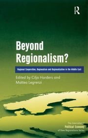 Beyond Regionalism? - Regional Cooperation, Regionalism and Regionalization in the Middle East ebook by Matteo Legrenzi