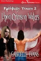 Upon Crimson Waters ebook by Gabrielle Evans