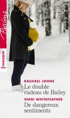Le double cadeau de Bailey - De dangereux sentiments ebook by Rachael Johns, Sheri Whitefeather