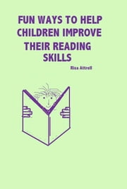 Fun Ways To Help Children Improve Their Reading Skills ebook by Risa Attrell