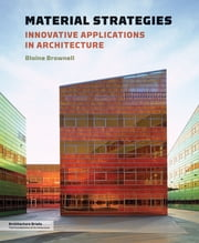Material Strategies - Innovative Applications in Architecture ebook by Blaine Brownell