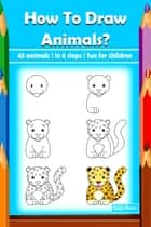 How To Draw Animals? - 45 animals | in 6 steps | fun for children ebook by Suzy Makó
