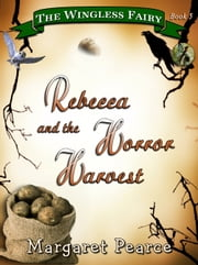 The Wingless Fairy Series, Book 5: Rebecca and the Horror Harvest ebook by Margaret Pearce