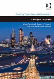Emergent Urbanism - Urban Planning & Design in Times of Structural and Systemic Change ebook by Dr Krister Olsson,Assoc Prof Tigran Haas,Professor Matthew Carmona