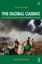 The Global Casino - An Introduction to Environmental Issues ebook by Nick Middleton