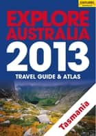 Explore Tasmania 2013 ebook by Explore Australia Publishing