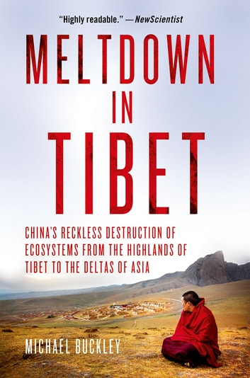 Meltdown in Tibet - China's Reckless Destruction of Ecosystems from the Highlands of Tibet to the Deltas of Asia eBook by Michael Buckley