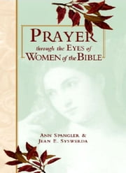 Prayer Through Eyes of Women of the Bible ebook by Ann Spangler,Jean E. Syswerda