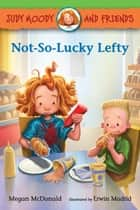 Judy Moody and Friends: Not-So-Lucky Lefty ebook by Megan McDonald, Erwin Madrid