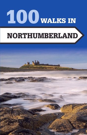 100 Walks in Northumberland ebook by Norman Johnsen