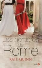 Les Héritières de Rome ebook by Kate QUINN, Alice DELARBRE
