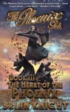 The Phoenix Girls, Book 3 - The Heart of the Phoenix ebook by Brian Knight